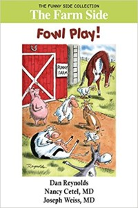 The Farm Side: Fowl Play!, by Nancy Cetel and Joseph Weiss, M.D.